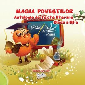 Magia poveștilor - Antologie de texte literare, clasa a III-a