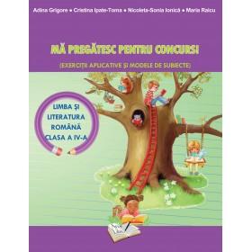 Mă Pregătesc pentru Concurs (Limba și Literatura Română), Exerciții Aplicative și Modele de Subiecte - Clasa a IV-a
