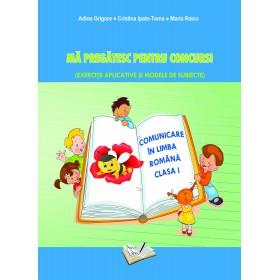 Comunicare în Limba Română - Mă pregătesc pentru concurs ! Clasa I