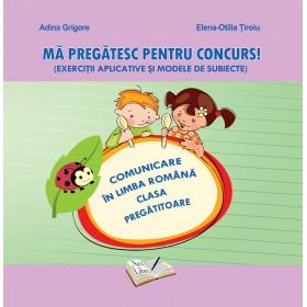 Comunicare în Limba Română - Mă pregătesc pentru concurs ! Clasa Pregătitoare
