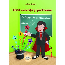 1000 exerciții și probleme, Clasa I - Culegere de matematică 2018