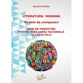 Literatura română -  Modele de compuneri - Ghid de pregătire pentru EVALUAREA NAŢIONALĂ clasa a VIII-a