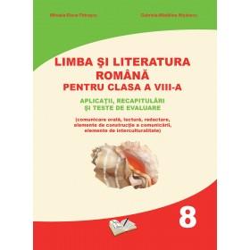 Limba și literatura română pentru clasa a VIII-a. Aplicații, recapitulări și teste de evaluare.