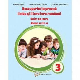 Descoperim împreună limba și literatura română! - Caiet de lucru clasa a III-a